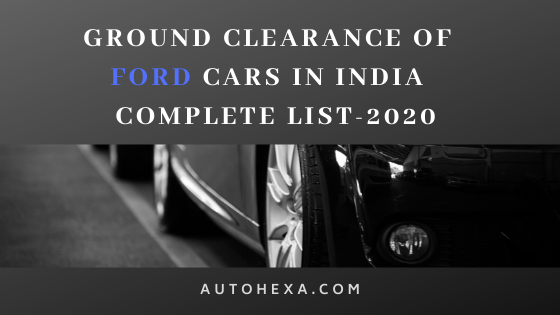 Ground Clearance of Ford Ecosport, Freestyle, Figo, Aspire, Endeavour