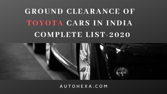 Ground Clearance of Toyota Yaris, Fortuner, Etios, Land Cruiser, Liva, Corolla, Camry, Innova