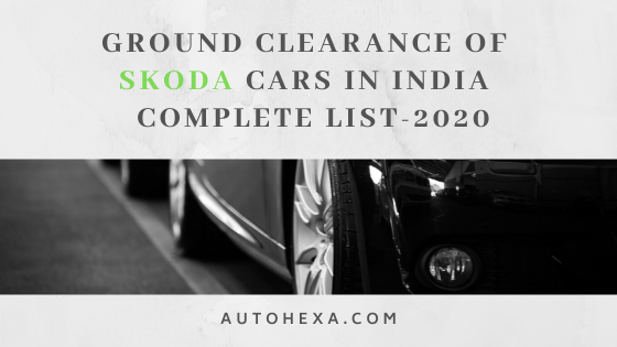 Ground Clearance of Skoda Rapid, Kodiaq, Octavia, Superb, Laura