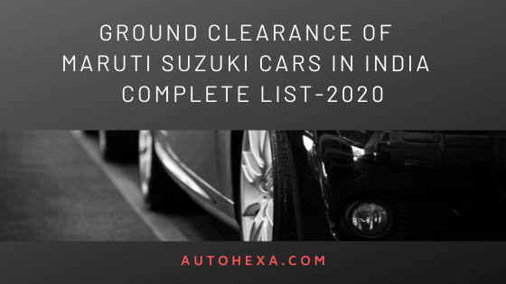 Ground Clearance of Cars in mm in India - Complete List 2020