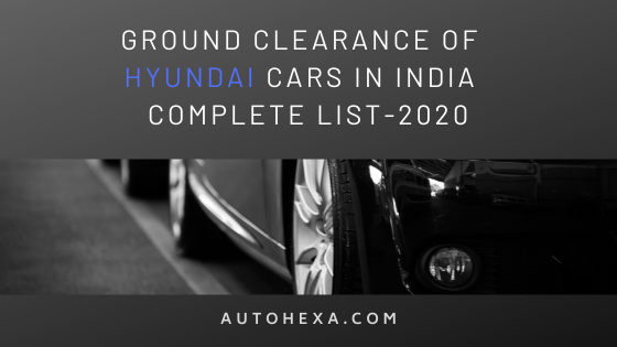 Ground Clearance of Hyundai Cars, Creta, Verna, Venue, Aura, i10 Nios