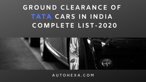 Ground Clearance of Tata Harrier, Tiago, Tigor, Hexa, Nexon, Sumo, Nano